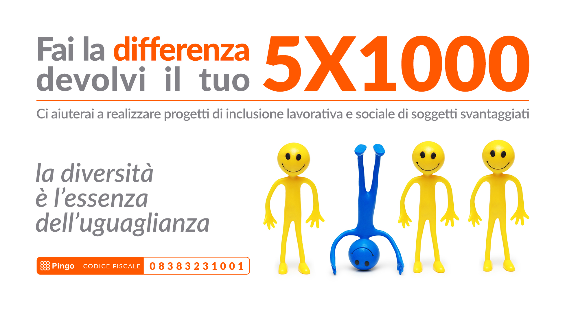 Fai la differenza, devolvi il tuo 5x1000. Ci aiuterai a realizzare progetti di inclusione lavorativa e sociale di soggetti svantaggiati